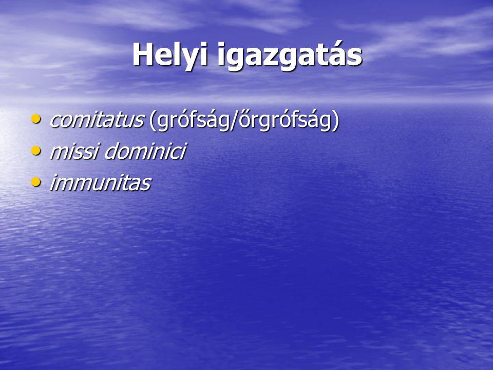 Helyi igazgatás comitatus (grófság/őrgrófság) comitatus (grófság/őrgrófság) missi dominici missi dominici immunitas immunitas