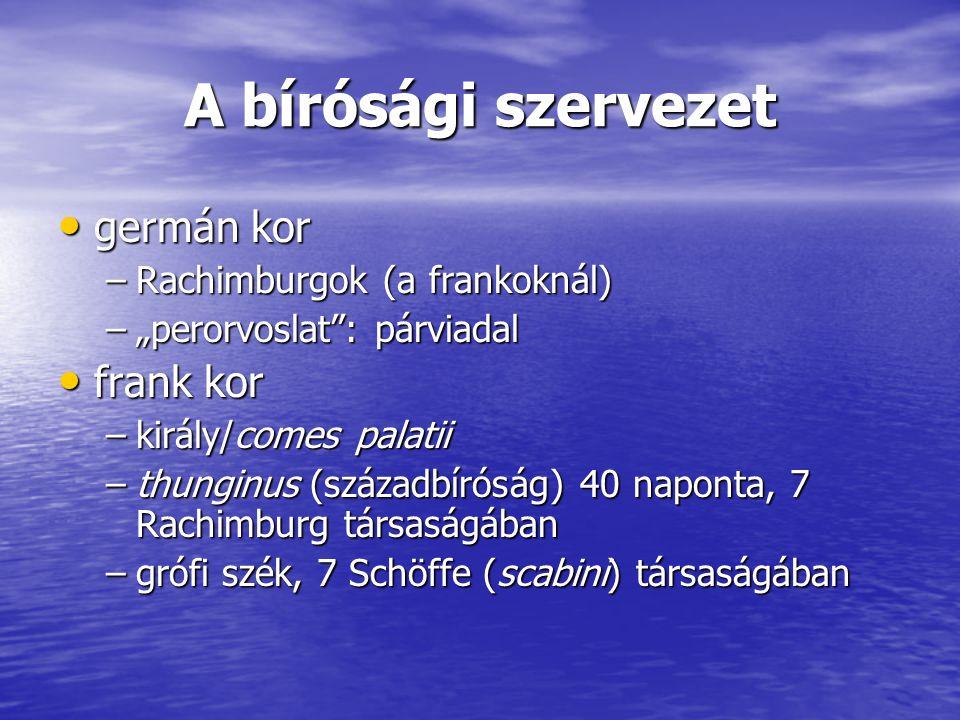 """A bírósági szervezet germán kor germán kor –Rachimburgok (a frankoknál) –""""perorvoslat"""": párviadal frank kor frank kor –király/comes palatii –thunginus"""