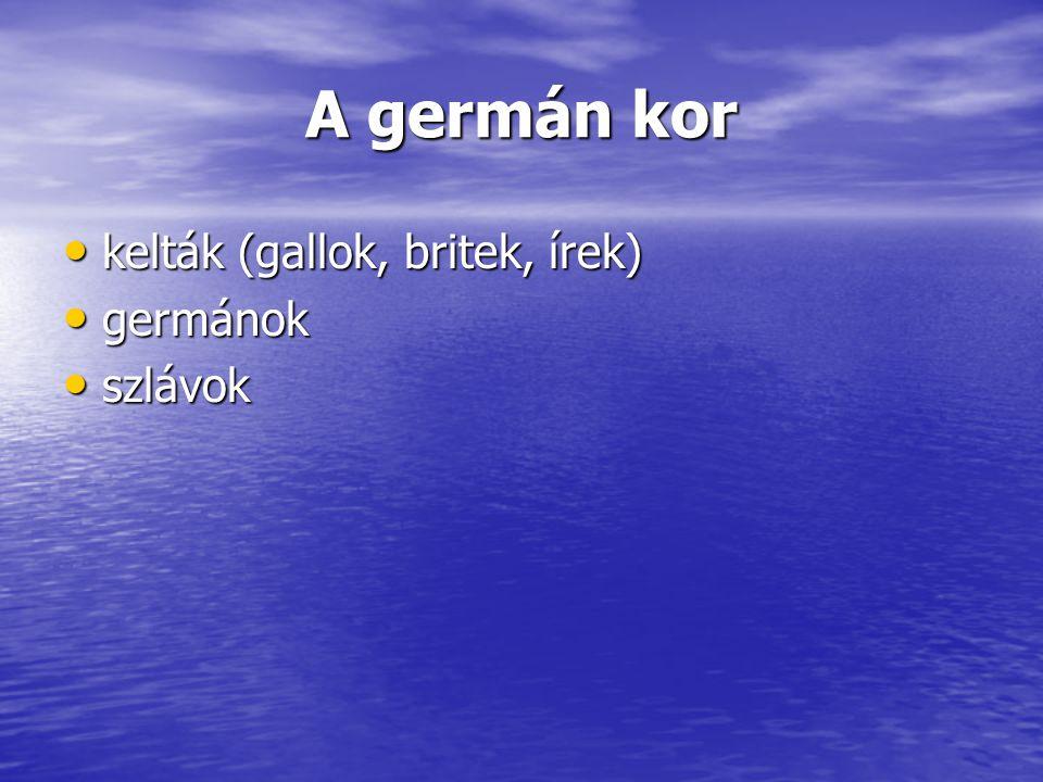 A germán kor kelták (gallok, britek, írek) kelták (gallok, britek, írek) germánok germánok szlávok szlávok