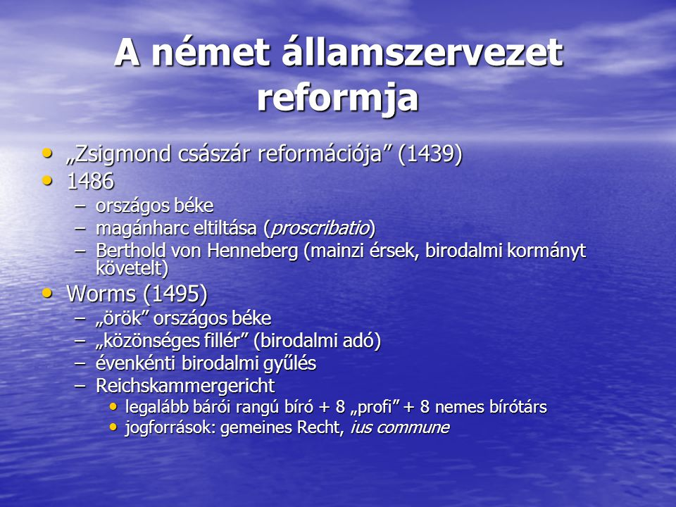 """A német államszervezet reformja """"Zsigmond császár reformációja"""" (1439) """"Zsigmond császár reformációja"""" (1439) 1486 1486 –országos béke –magánharc elti"""
