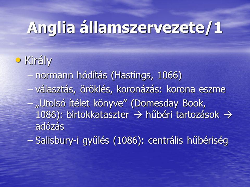 Anglia államszervezete/2 Központi szervek: a kezdet Központi szervek: a kezdet –curia regis –főbíró (capitalis iusticiarius) 12.
