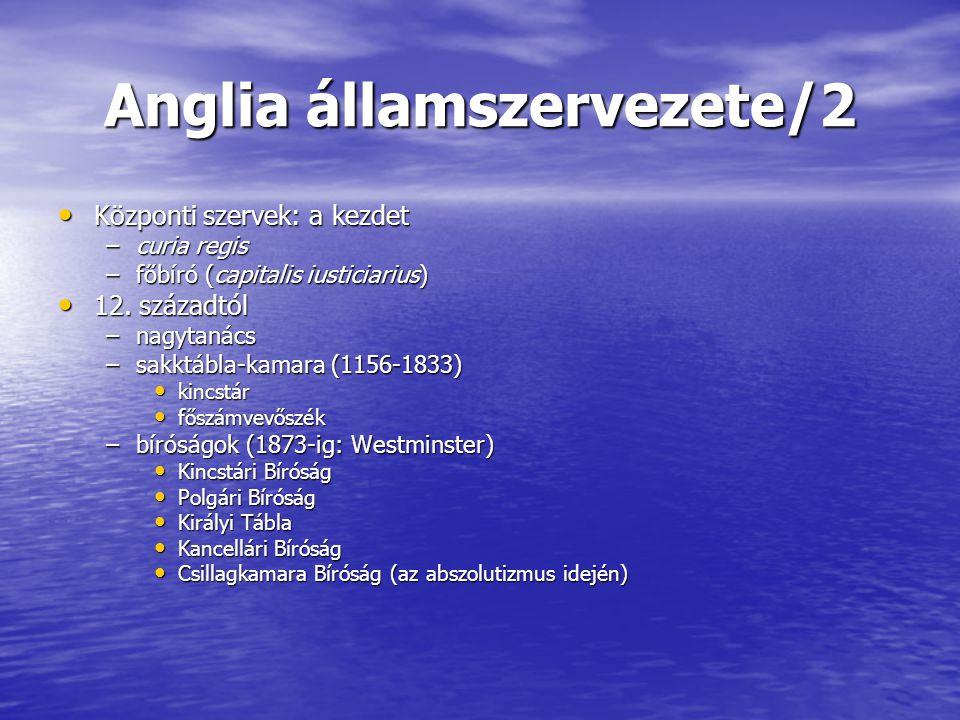 Anglia államszervezete/2 Központi szervek: a kezdet Központi szervek: a kezdet –curia regis –főbíró (capitalis iusticiarius) 12. századtól 12. századt