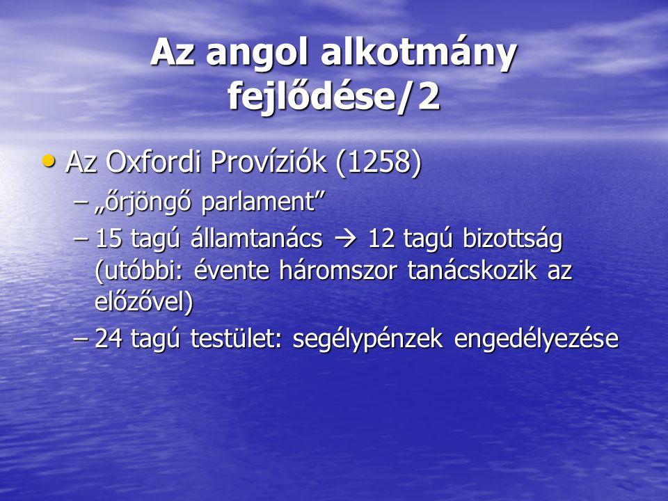 """Az angol alkotmány fejlődése/2 Az Oxfordi Províziók (1258) Az Oxfordi Províziók (1258) –""""őrjöngő parlament"""" –15 tagú államtanács  12 tagú bizottság ("""