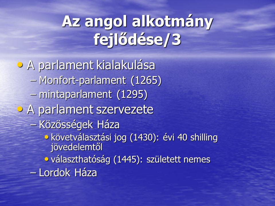 Az angol alkotmány fejlődése/3 A parlament kialakulása A parlament kialakulása –Monfort-parlament (1265) –mintaparlament (1295) A parlament szervezete