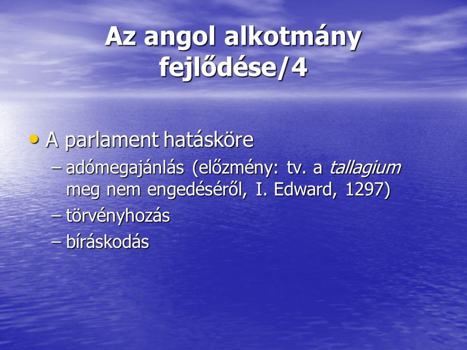Az angol alkotmány fejlődése/4 A parlament hatásköre A parlament hatásköre –adómegajánlás (előzmény: tv. a tallagium meg nem engedéséről, I. Edward, 1