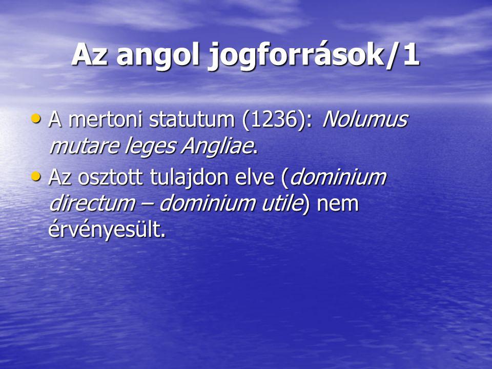 Az angol jogforrások/1 A mertoni statutum (1236): Nolumus mutare leges Angliae. A mertoni statutum (1236): Nolumus mutare leges Angliae. Az osztott tu