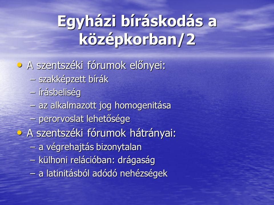 Egyházi bíráskodás a középkorban/2 A szentszéki fórumok előnyei: A szentszéki fórumok előnyei: –szakképzett bírák –írásbeliség –az alkalmazott jog hom