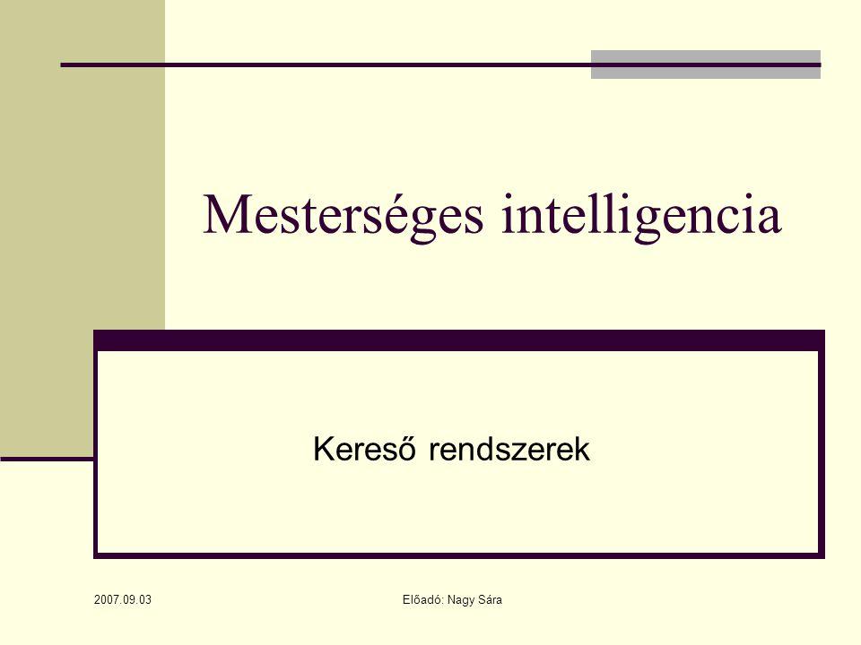 2007.09.03 Előadó: Nagy Sára Mesterséges intelligencia Kereső rendszerek
