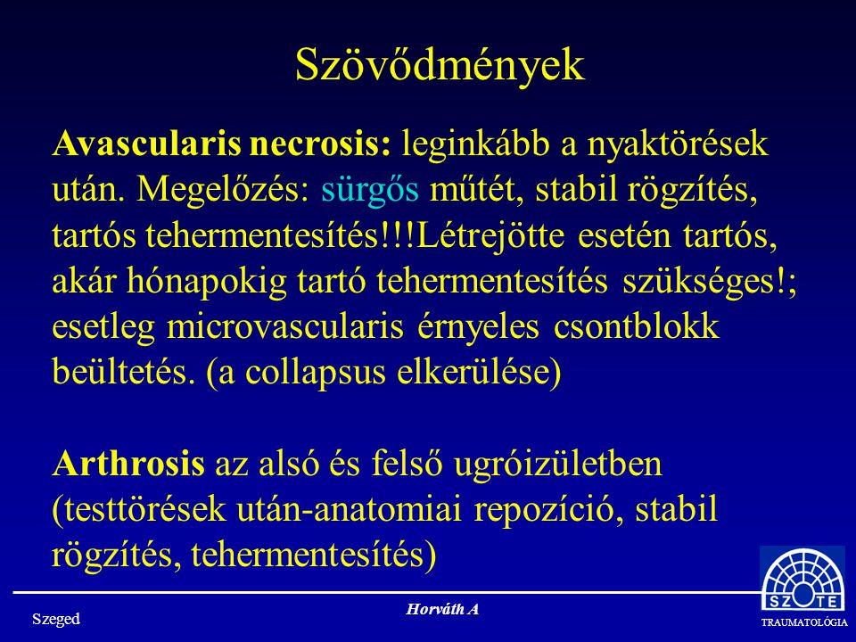 TRAUMATOLÓGIA Szeged Horváth A Szövődmények Avascularis necrosis: leginkább a nyaktörések után. Megelőzés: sürgős műtét, stabil rögzítés, tartós teher