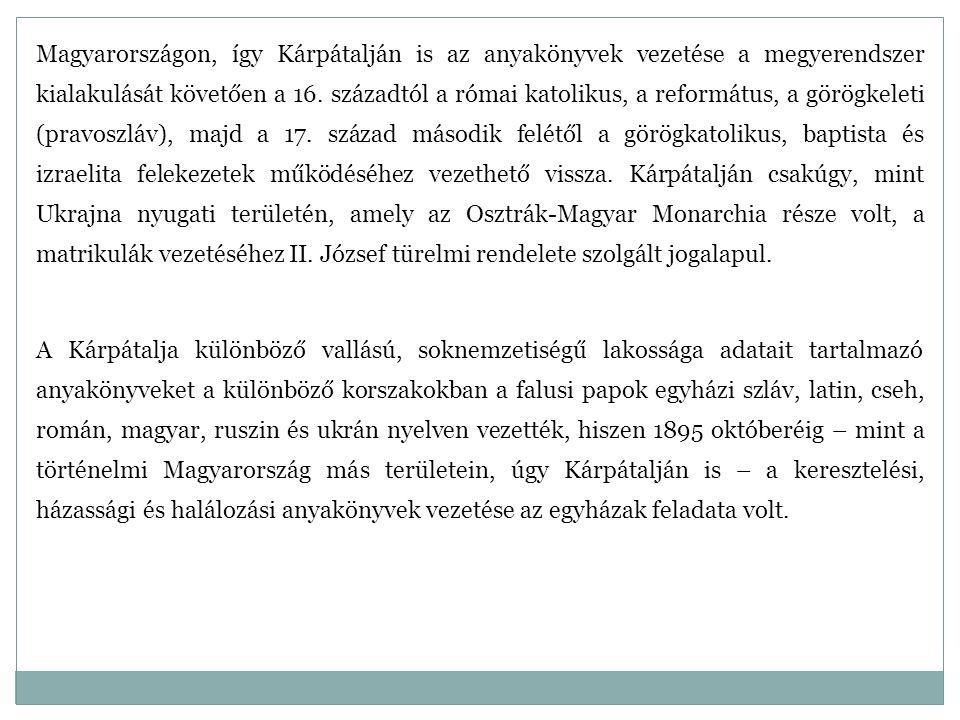 Magyarországon, így Kárpátalján is az anyakönyvek vezetése a megyerendszer kialakulását követően a 16. századtól a római katolikus, a református, a gö