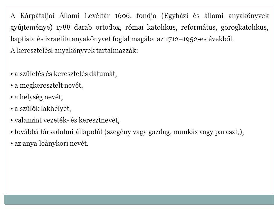 A Kárpátaljai Állami Levéltár 1606. fondja (Egyházi és állami anyakönyvek gyűjteménye) 1788 darab ortodox, római katolikus, református, görögkatolikus