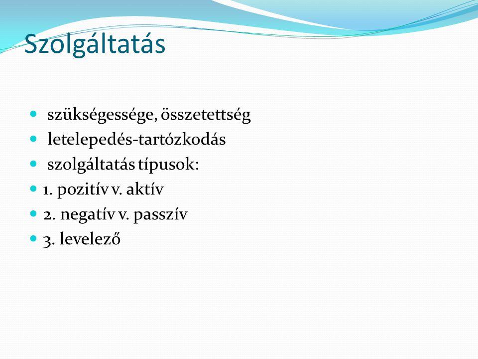 Szolgáltatás szükségessége, összetettség letelepedés-tartózkodás szolgáltatás típusok: 1. pozitív v. aktív 2. negatív v. passzív 3. levelező