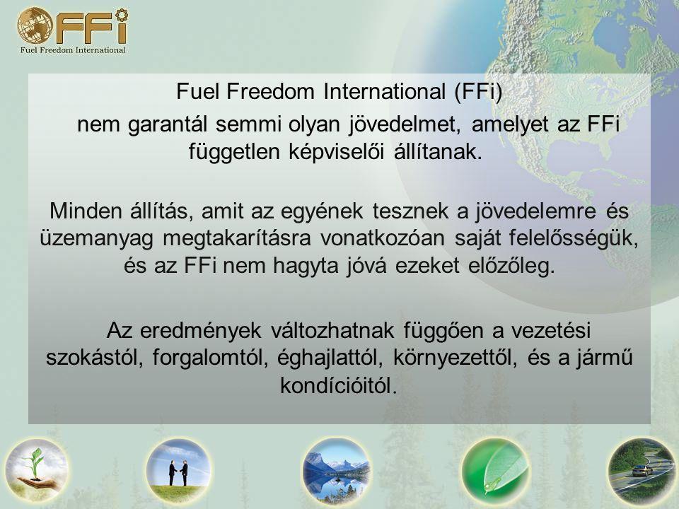 Fuel Freedom International (FFi) nem garantál semmi olyan jövedelmet, amelyet az FFi független képviselői állítanak.