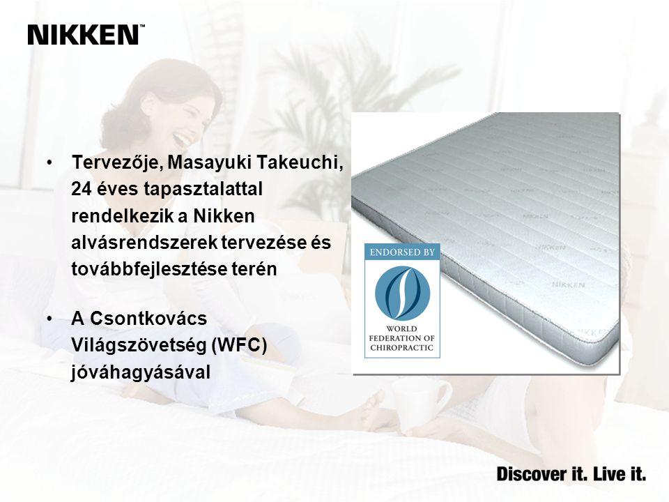 Tervezője, Masayuki Takeuchi, 24 éves tapasztalattal rendelkezik a Nikken alvásrendszerek tervezése és továbbfejlesztése terén A Csontkovács Világszövetség (WFC) jóváhagyásával