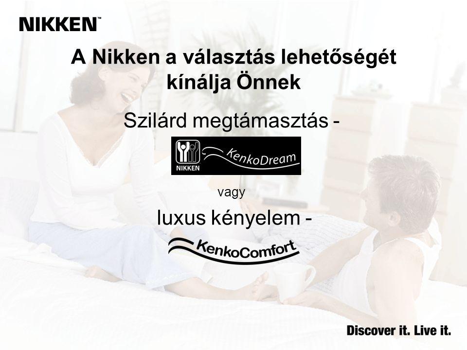 A Nikken a választás lehetőségét kínálja Önnek Szilárd megtámasztás - vagy luxus kényelem -