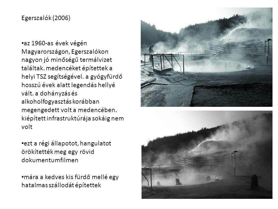 Egerszalók (2006) az 1960-as évek végén Magyarországon, Egerszalókon nagyon jó minőségű termálvizet találtak. medencéket építettek a helyi TSZ segítsé