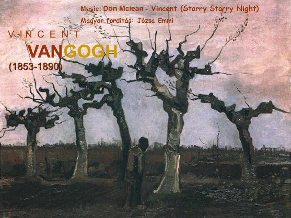 V I N C E N T VANGOGH (1853-1890) Music: Don Mclean - Vincent (Starry Starry Night) Magyar fordítás: Józsa Emmi