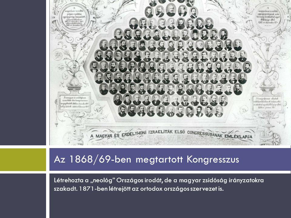 """Létrehozta a """"neológ"""" Országos irodát, de a magyar zsidóság irányzatokra szakadt. 1871-ben létrejött az ortodox országos szervezet is. Az 1868/69-ben"""