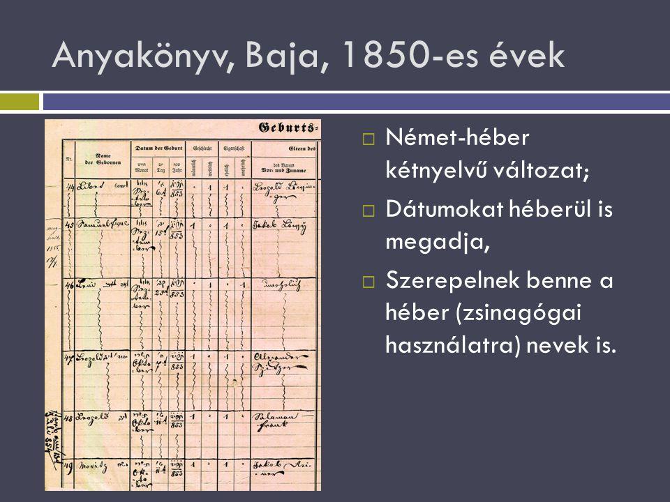 Anyakönyv, Baja, 1850-es évek  Német-héber kétnyelvű változat;  Dátumokat héberül is megadja,  Szerepelnek benne a héber (zsinagógai használatra) n