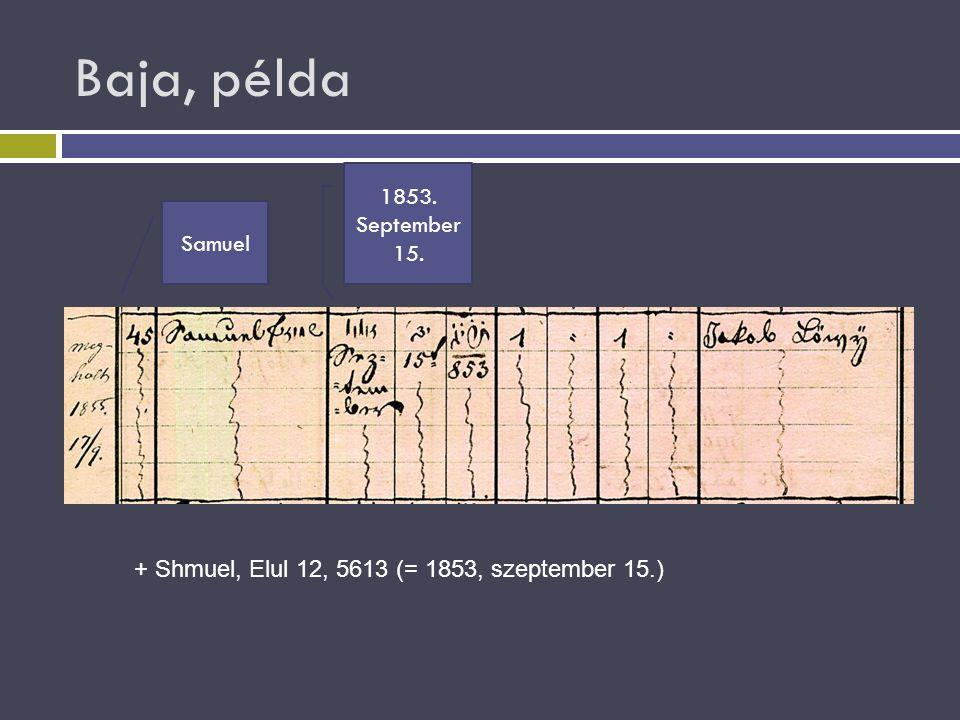 Baja, példa Samuel 1853. September 15. + Shmuel, Elul 12, 5613 (= 1853, szeptember 15.)
