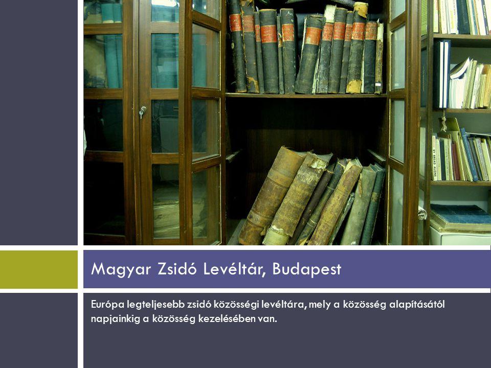 Európa legteljesebb zsidó közösségi levéltára, mely a közösség alapításától napjainkig a közösség kezelésében van. Magyar Zsidó Levéltár, Budapest
