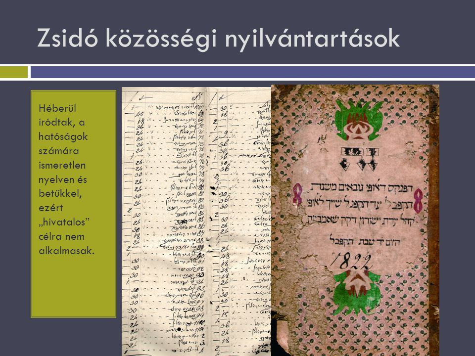 """1840:XXIX törvény:  """" a zsidók köteleztetnek, hogy állandó vezeték és tulajdonnevekkel éljenek, a születendők pedig vallásuk papjai által vezetendő anyakönyvekbe bejegyeztessenek  DE: nem sikerül átvinni a gyakorlatba, nem indul meg az anyakönyvezés"""