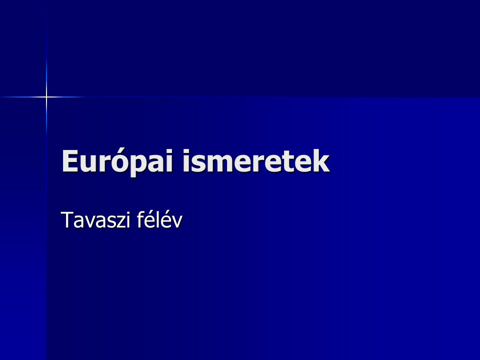 Európai ismeretek Tavaszi félév