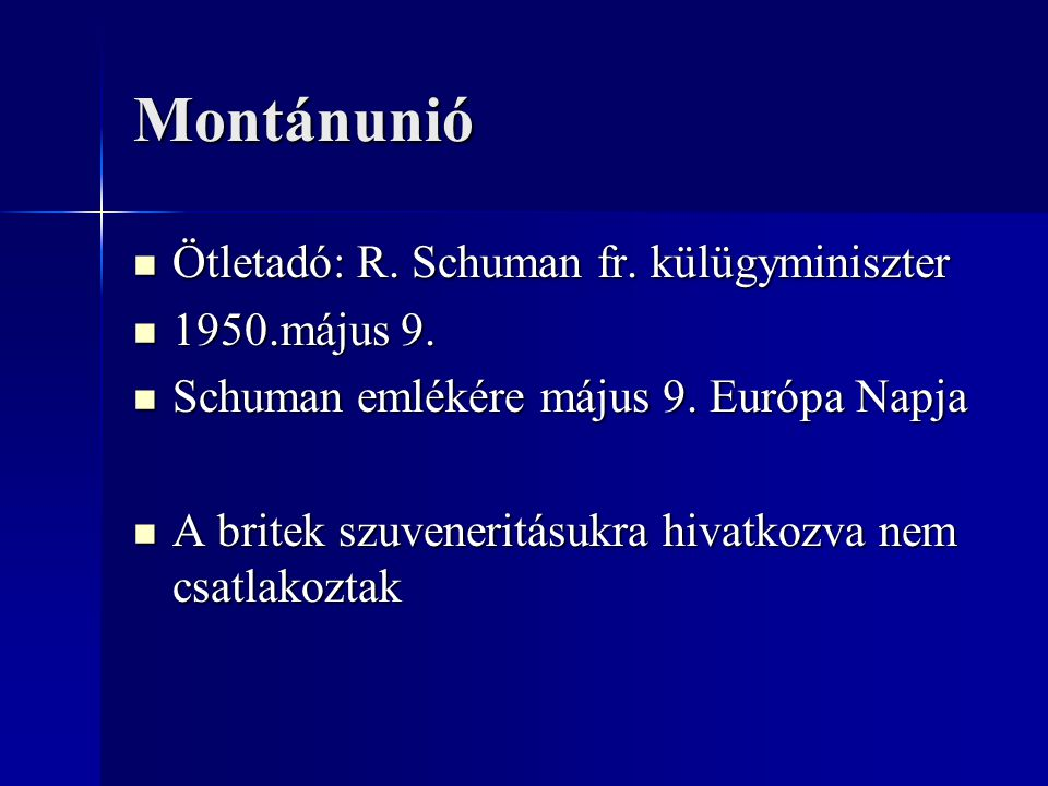 Montánunió Ötletadó: R. Schuman fr. külügyminiszter Ötletadó: R. Schuman fr. külügyminiszter 1950.május 9. 1950.május 9. Schuman emlékére május 9. Eur