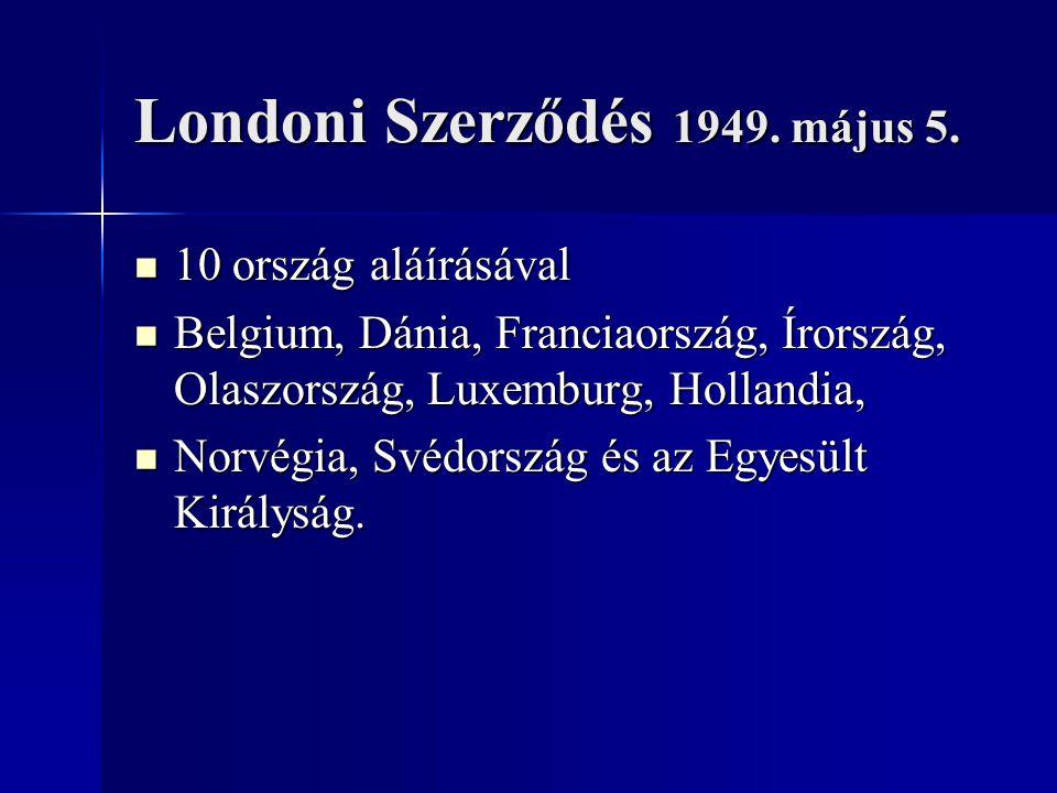 Londoni Szerződés 1949. május 5. 10 ország aláírásával 10 ország aláírásával Belgium, Dánia, Franciaország, Írország, Olaszország, Luxemburg, Hollandi