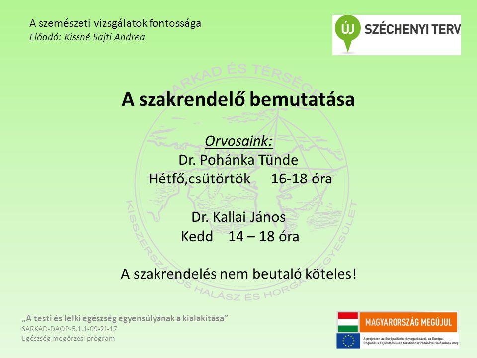 A szakrendelő bemutatása Orvosaink: Dr. Pohánka Tünde Hétfő,csütörtök 16-18 óra Dr. Kallai János Kedd 14 – 18 óra A szakrendelés nem beutaló köteles!