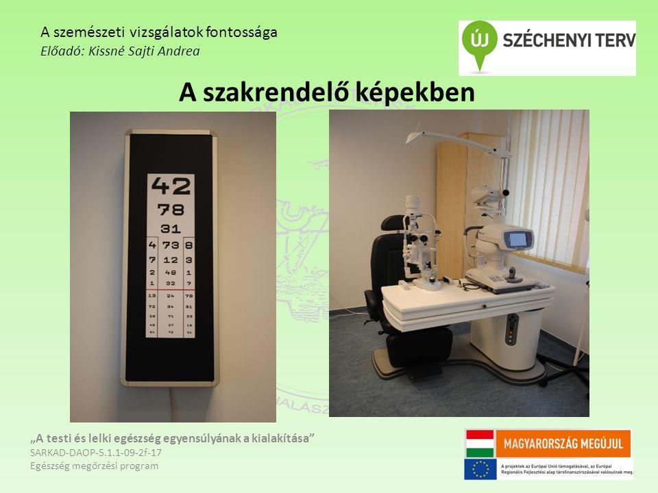 """A szakrendelő képekben """"A testi és lelki egészség egyensúlyának a kialakítása"""" SARKAD-DAOP-5.1.1-09-2f-17 Egészség megőrzési program A szemészeti vizs"""