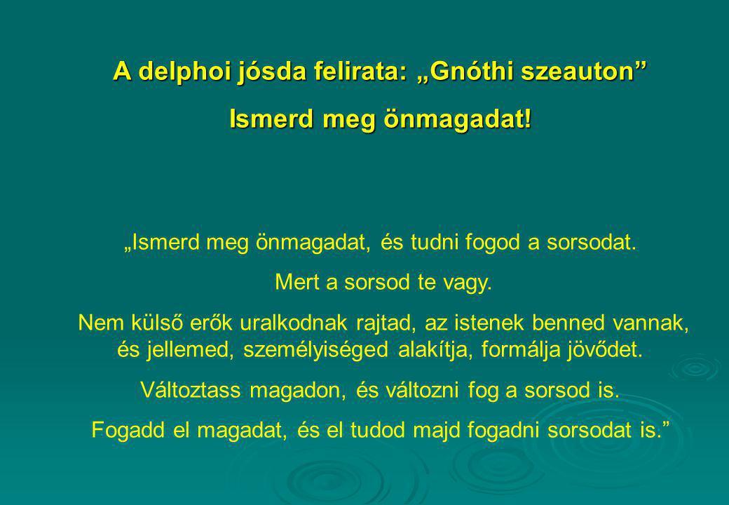 """A delphoi jósda felirata: """"Gnóthi szeauton"""" Ismerd meg önmagadat! """"Ismerd meg önmagadat, és tudni fogod a sorsodat. Mert a sorsod te vagy. Nem külső e"""