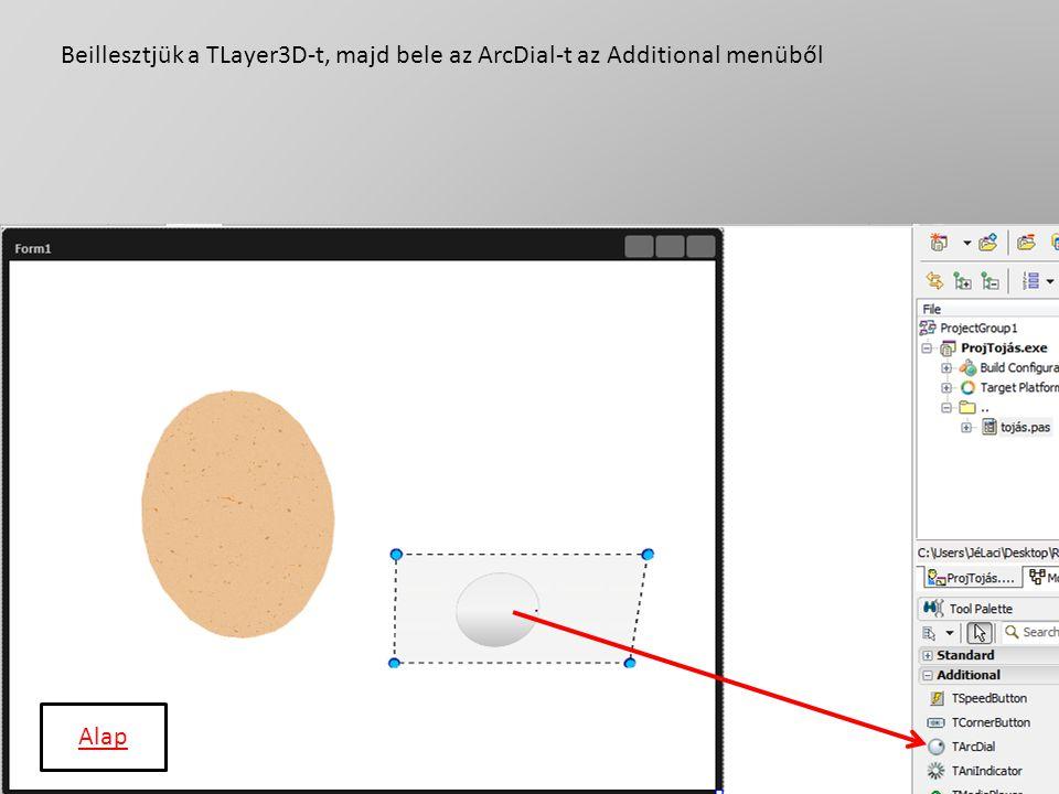 Beillesztjük a TLayer3D-t, majd bele az ArcDial-t az Additional menüből Alap