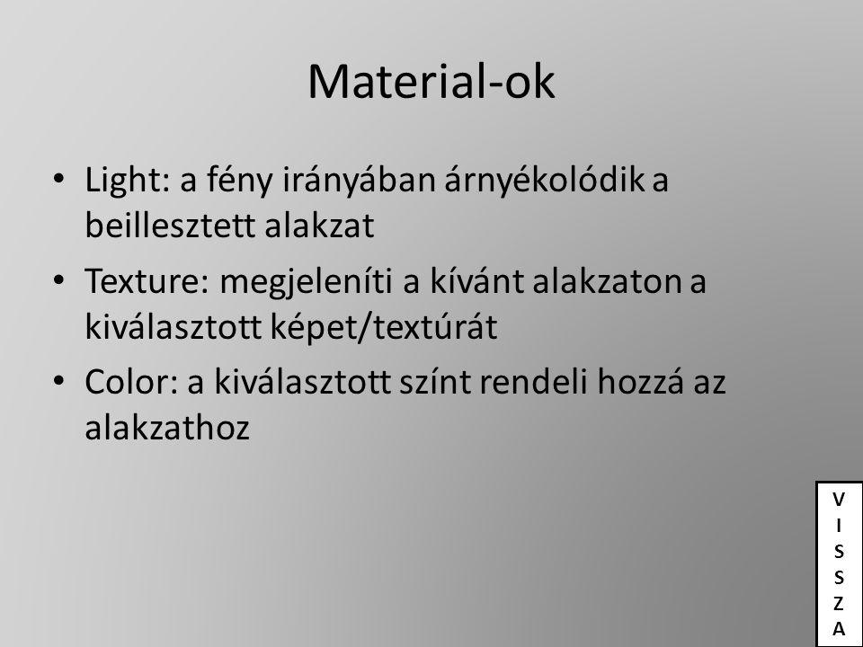 Material-ok Light: a fény irányában árnyékolódik a beillesztett alakzat Texture: megjeleníti a kívánt alakzaton a kiválasztott képet/textúrát Color: a