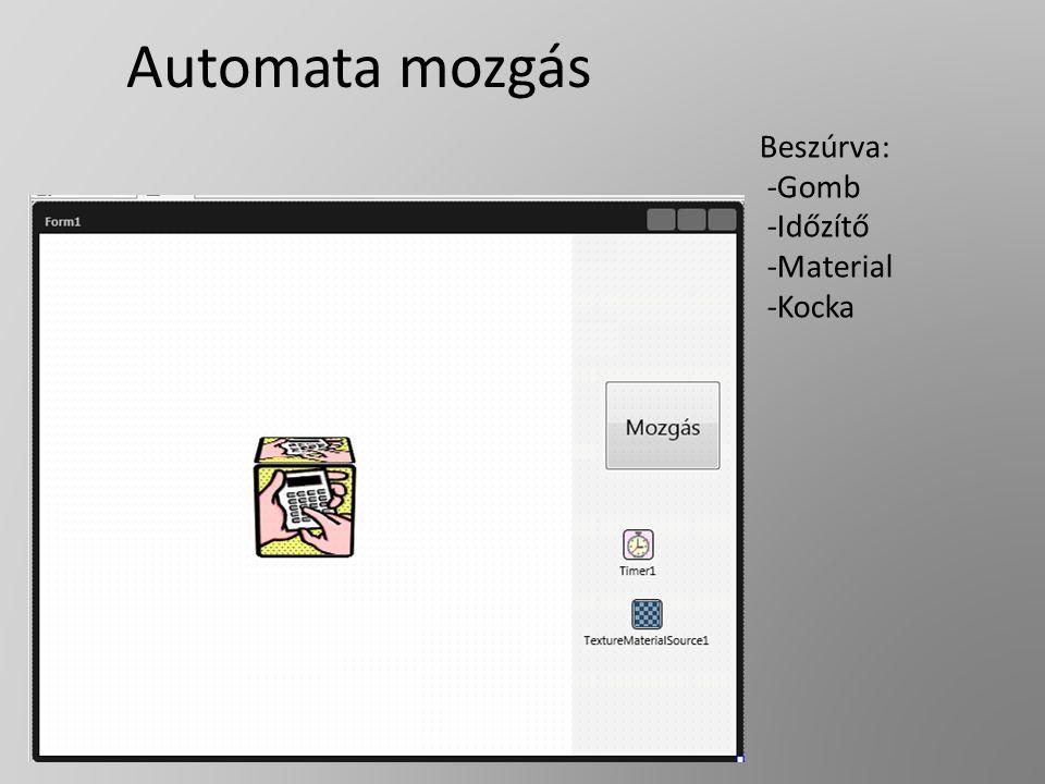 Automata mozgás Beszúrva: -Gomb -Időzítő -Material -Kocka