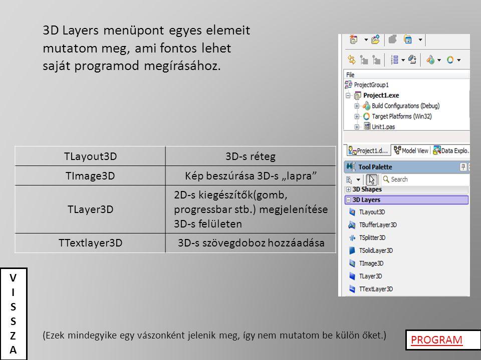 """TLayout3D3D-s réteg TImage3DKép beszúrása 3D-s """"lapra"""" TLayer3D 2D-s kiegészítők(gomb, progressbar stb.) megjelenítése 3D-s felületen TTextlayer3D3D-s"""