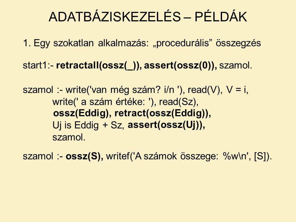 """1. Egy szokatlan alkalmazás: """"procedurális"""" összegzés ADATBÁZISKEZELÉS – PÉLDÁK szamol :- write('van még szám? i/n '), read(V), V = i, write(' a szám"""