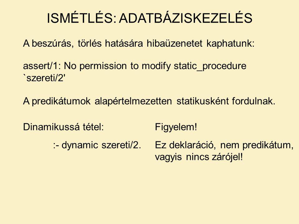 A beszúrás, törlés hatására hibaüzenetet kaphatunk: assert/1: No permission to modify static_procedure `szereti/2 A predikátumok alapértelmezetten statikusként fordulnak.