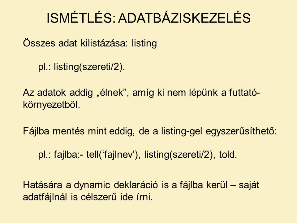 """Összes adat kilistázása: listing pl.: listing(szereti/2). Az adatok addig """"élnek"""", amíg ki nem lépünk a futtató- környezetből. Fájlba mentés mint eddi"""