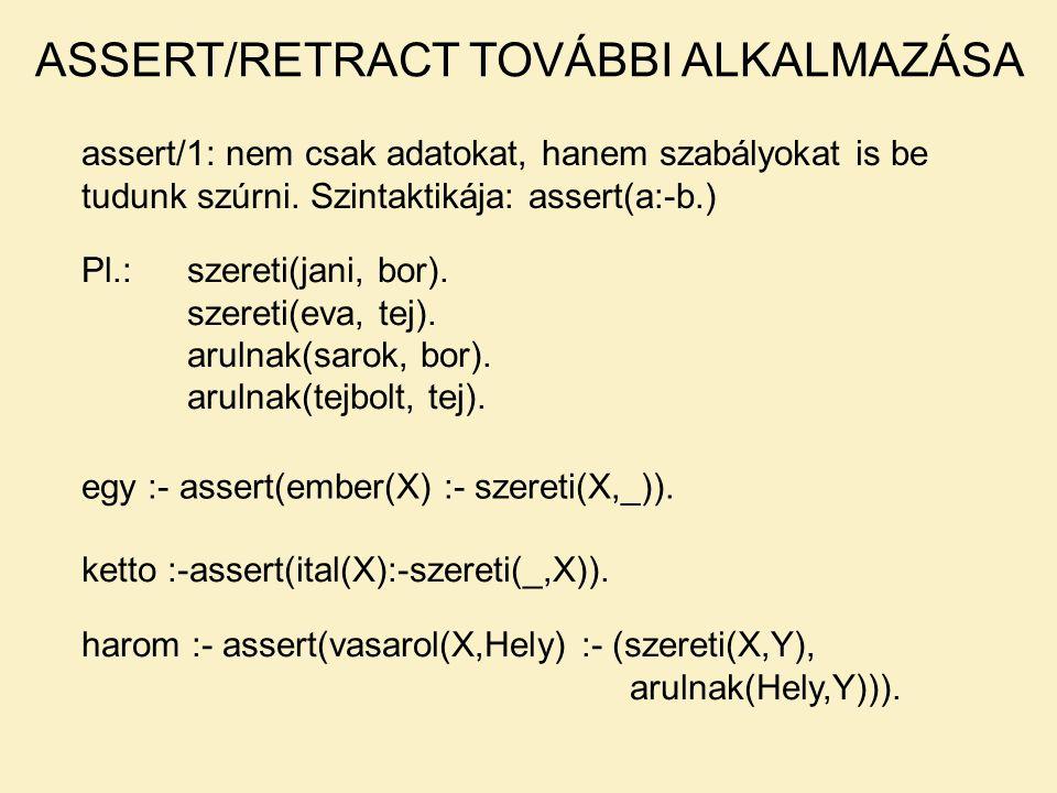 assert/1: nem csak adatokat, hanem szabályokat is be tudunk szúrni. Szintaktikája: assert(a:-b.) ASSERT/RETRACT TOVÁBBI ALKALMAZÁSA Pl.:szereti(jani,