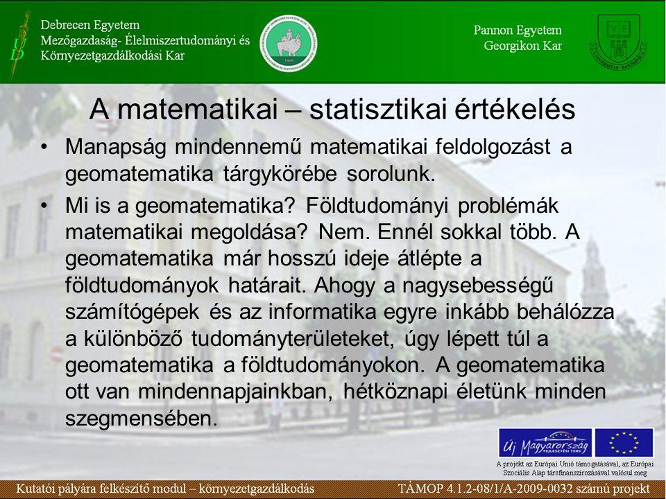 A matematikai – statisztikai értékelés Manapság mindennemű matematikai feldolgozást a geomatematika tárgykörébe sorolunk.