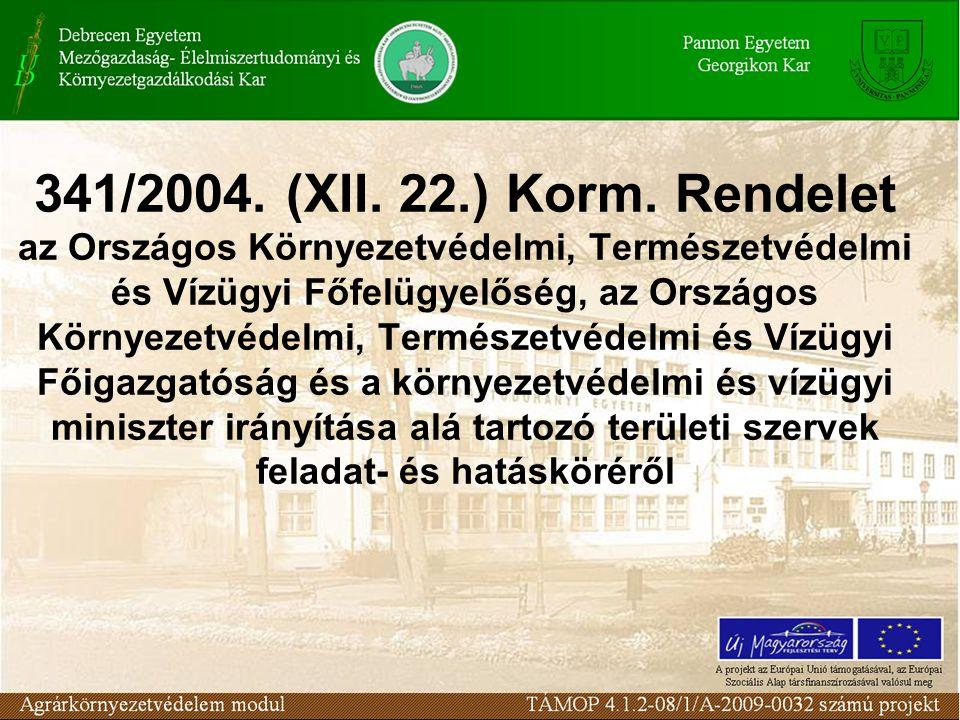 341/2004. (XII. 22.) Korm. Rendelet az Országos Környezetvédelmi, Természetvédelmi és Vízügyi Főfelügyelőség, az Országos Környezetvédelmi, Természetv