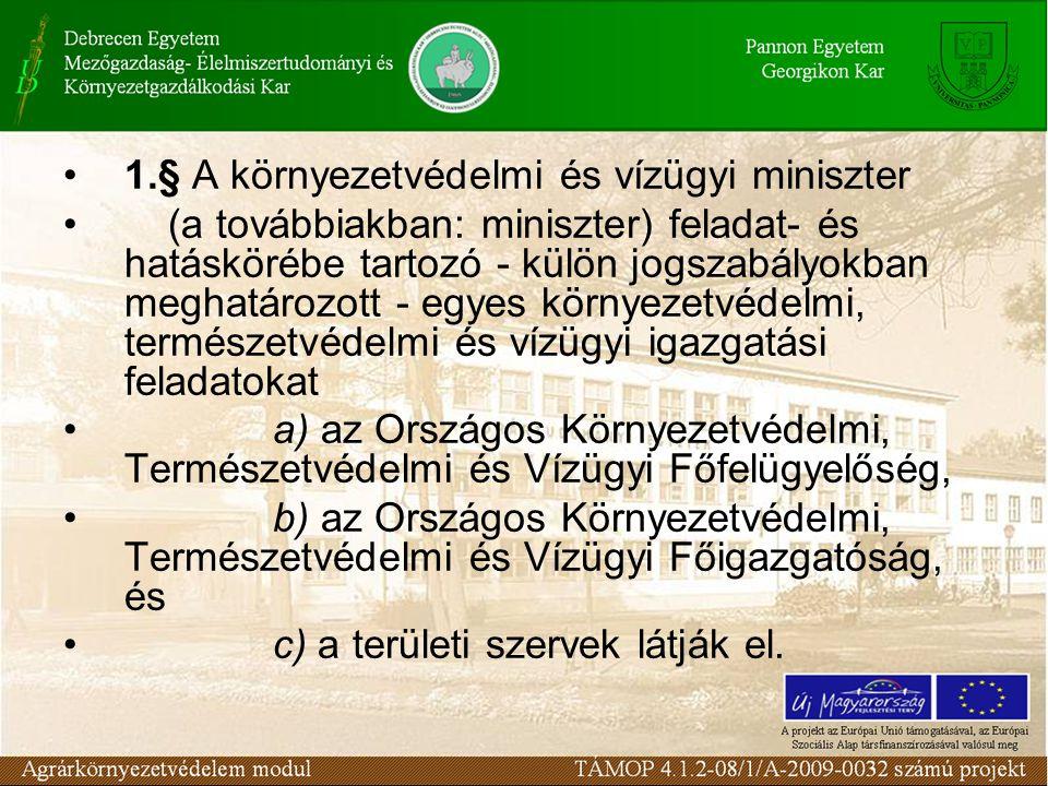 1.§ A környezetvédelmi és vízügyi miniszter (a továbbiakban: miniszter) feladat- és hatáskörébe tartozó - külön jogszabályokban meghatározott - egyes
