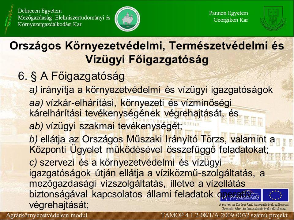 Országos Környezetvédelmi, Természetvédelmi és Vízügyi Főigazgatóság 6. § A Főigazgatóság a) irányítja a környezetvédelmi és vízügyi igazgatóságok aa)
