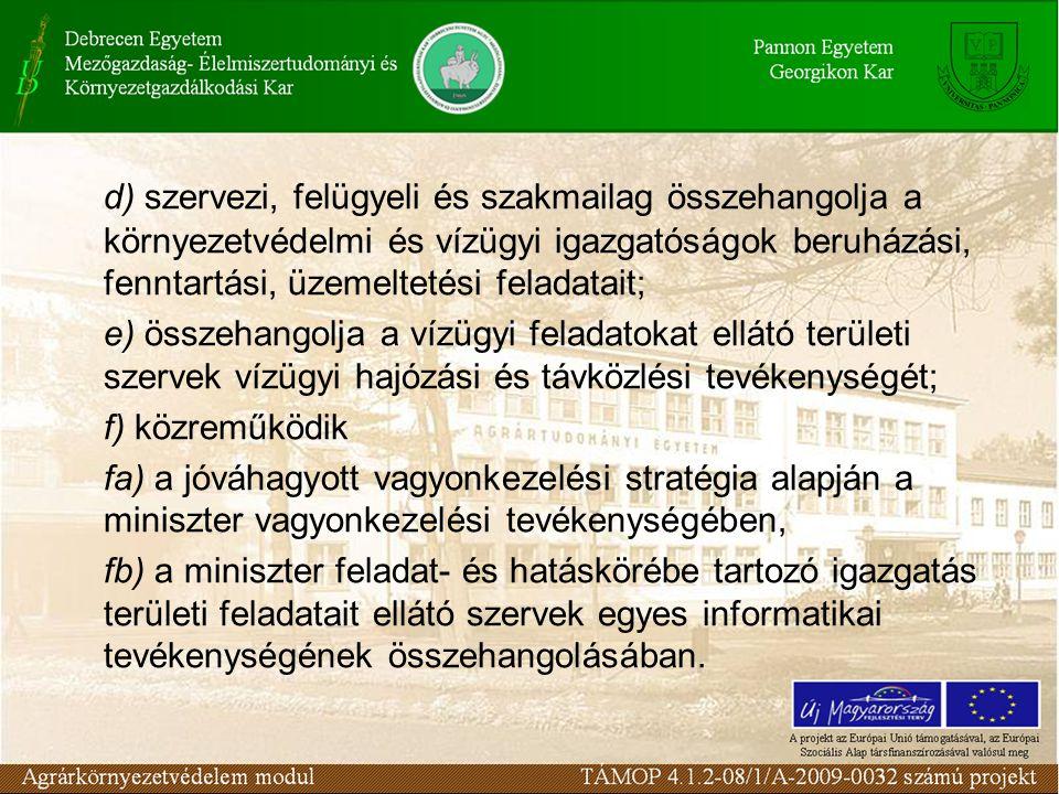 d) szervezi, felügyeli és szakmailag összehangolja a környezetvédelmi és vízügyi igazgatóságok beruházási, fenntartási, üzemeltetési feladatait; e) ös