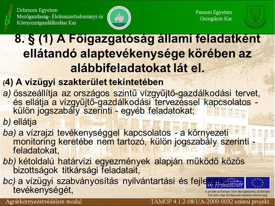 8. § (1) A Főigazgatóság állami feladatként ellátandó alaptevékenysége körében az alábbifeladatokat lát el. ( 4) A vízügyi szakterület tekintetében a)