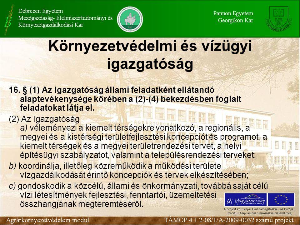 Környezetvédelmi és vízügyi igazgatóság 16. § (1) Az Igazgatóság állami feladatként ellátandó alaptevékenysége körében a (2)-(4) bekezdésben foglalt f