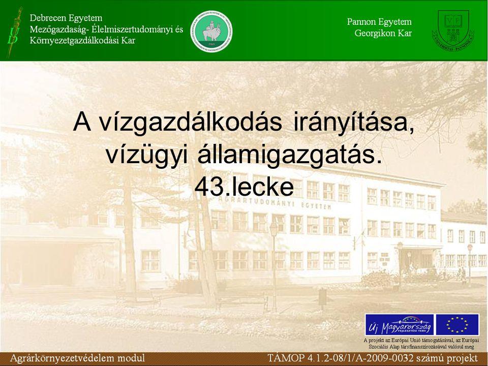 A vízgazdálkodás irányítása, vízügyi államigazgatás. 43.lecke