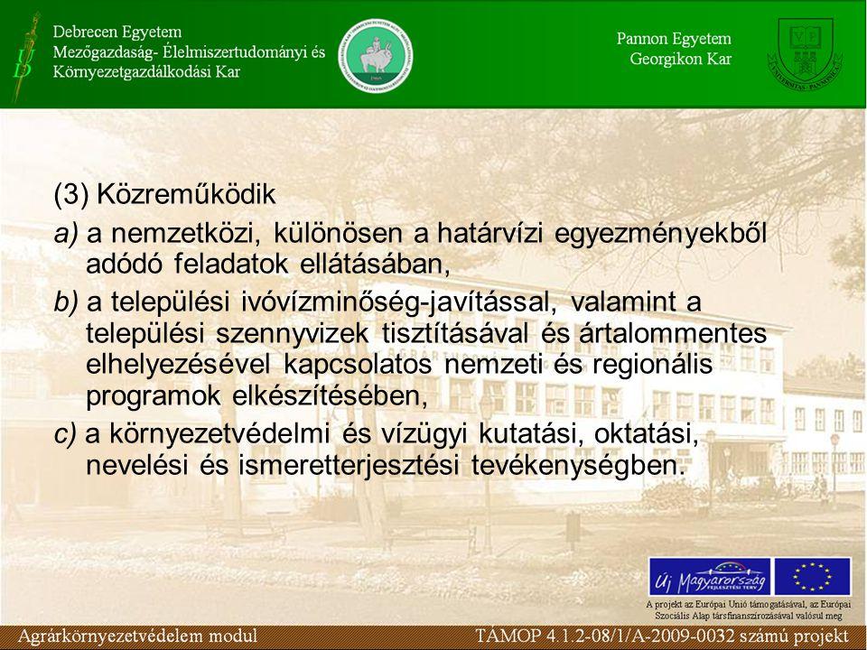 (3) Közreműködik a) a nemzetközi, különösen a határvízi egyezményekből adódó feladatok ellátásában, b) a települési ivóvízminőség-javítással, valamint