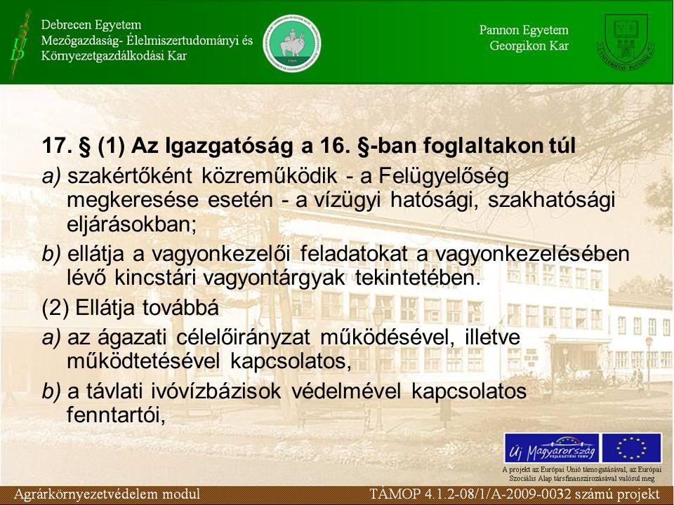17. § (1) Az Igazgatóság a 16. §-ban foglaltakon túl a) szakértőként közreműködik - a Felügyelőség megkeresése esetén - a vízügyi hatósági, szakhatósá